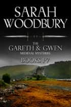 The Gareth & Gwen Medieval Mysteries Books 1-7 ebook by Sarah Woodbury