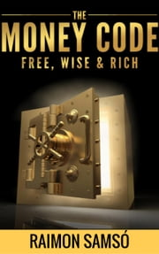 The Money Code: Free, Wise & Rich ebook by RAIMON SAMSO