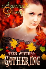 Teen Witches: Gathering ebook by Arianna Silver
