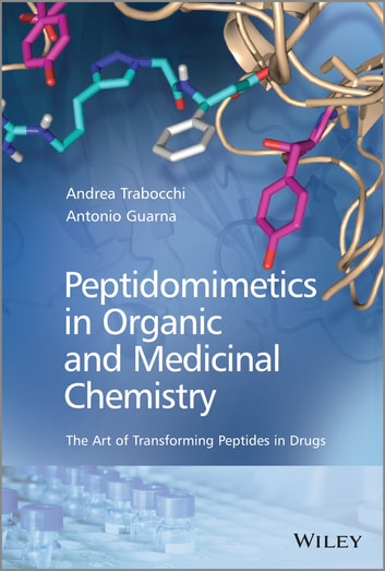 Peptidomimetics in Organic and Medicinal Chemistry - The Art of Transforming Peptides in Drugs ebook by Antonio Guarna,Andrea Trabocchi