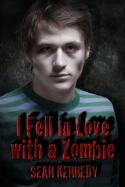 I Fell in Love with a Zombie ebook by Sean Kennedy