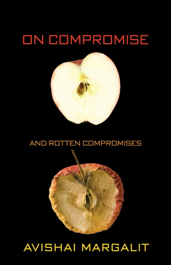 On Compromise and Rotten Compromises ebook by Avishai Margalit