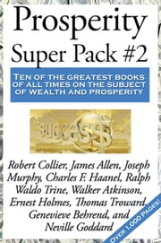 Prosperity Super Pack #2 ebook by Charles F. Haanel, Neville Goddard, Thomas Troward,...