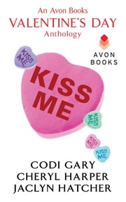 Kiss Me - An Avon Books Valentine's Day Anthology ebook by Codi Gary, Cheryl Harper, Jaclyn Hatcher