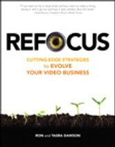Refocus - Cutting-Edge Strategies to Evolve Your Video Business ebook by Ron Dawson,Tasra Dawson