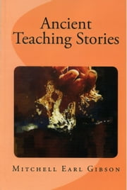 Ancient Teaching Stories ebook by Gibson, Mitchell Earl