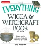 The Everything Wicca and Witchcraft Book ebook by Skye Alexander