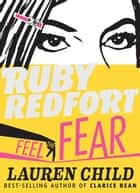Ruby Redfort Feel the Fear ebook by Lauren Child,Lauren Child