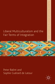 Liberal Multiculturalism and the Fair Terms of Integration ebook by P. Balint, S. Guérard de Latour, Sophie Guérard de Latour