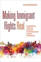 Making Immigrant Rights Real - Nonprofits and the Politics of Integration in San Francisco ebook by Els de Graauw