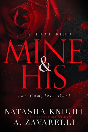 Mine & His - Ties That Bind The Complete Duet ebook by Natasha Knight,A. Zavarelli
