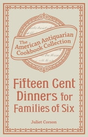 Fifteen Cent Dinners for Families of Six ebook by Juliet Corson