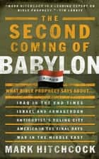The Second Coming of Babylon - What Bible Prophecy Says About... ebook by