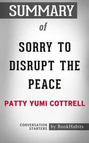 Summary of Sorry to Disrupt the Peace by Patty Yumi Cottrell | Conversation Starters
