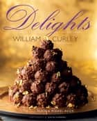 Nostalgic Delights - Classic Confections & Timeless Treats ebook by William Curley, Kevin Summers, Roux,...