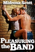 Pleasuring the Band (Groupie Band Fangirl Threesome Erotica) - Groupie Band Fangirl Threesome Erotica ebook by Midrena Scott