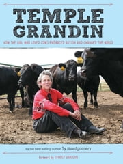 Temple Grandin - How the Girl Who Loved Cows Embraced Autism and Changed the World ebook by Sy Montgomery,Temple Grandin