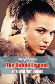 The Untold Legend - The Warrior Queen ebook by Amy I. Long