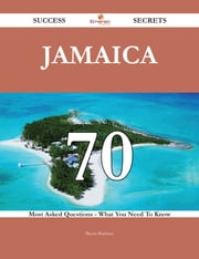 Jamaica 70 Success Secrets - 70 Most Asked Questions On Jamaica - What You Need To Know ebook by Bryan Buckner