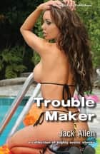 Trouble Maker ebook by Jack Allen
