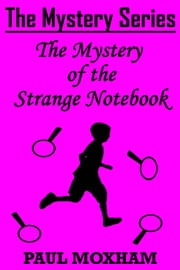 The Mystery of the Strange Notebook - The Mystery Series Short Story, #4 ebook by Paul Moxham