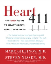 Heart 411 - The Only Guide to Heart Health You'll Ever Need ebook by Marc Gillinov, M.D., Steven Nissen,...