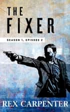 The Fixer, Season 1, Episode 2 - (A JC Bannsiter Serial Thriller) ebook by Rex Carpenter