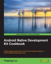Android Native Development Kit Cookbook ebook by Feipeng Liu