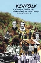 Kinfolk - A Historical Look at the Flanery Family of Floyd County ebook by Parley Bryan Flanery Jr.