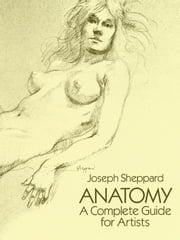 Anatomy - A Complete Guide for Artists ebook by Joseph Sheppard