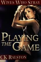 Playing the Game ebook by C.K. Ralston