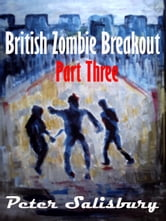 British Zombie Breakout: Part Three ebook by Peter Salisbury