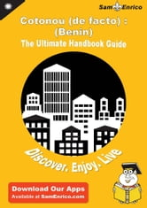 Ultimate Handbook Guide to Cotonou (de facto) : (Benin) Travel Guide - Ultimate Handbook Guide to Cotonou (de facto) : (Benin) Travel Guide ebook by Madeleine Carone