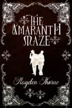 The Amaranth Maze - Arcana Europa ebook by Hayden Thorne