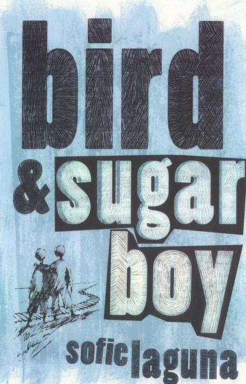 Bird And Sugar Boy ebook by Sofie Laguna