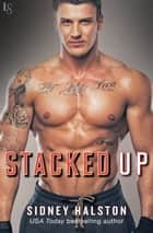 Stacked Up - Worth the Fight Series eBook by Sidney Halston