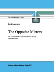 The Opposite Mirrors - An Essay on the Conventionalist Theory of Institutions ebook by E. Lagerspetz