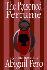 The Poisoned Perfume ebook by Abigail Fero