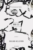 Box 21 - A Novel ebook by Anders Roslund, Borge Hellstrom