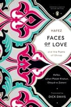 Faces of Love - Hafez and the Poets of Shiraz (Penguin Classics Deluxe Edition) ebook by Dick Davis, Dick Davis, Hafez,...