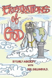 Frustrations of God ebook by Emily Ashcroft with Neil Shulman M.D.