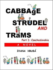 Cabbage, Strudel and Trams (Part I: Czechoslovakia) ebook by Ivana Hruba