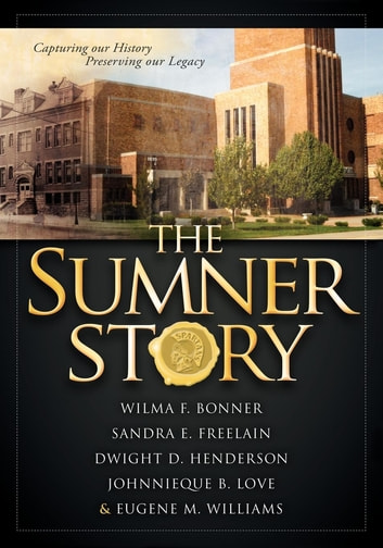 The Sumner Story - Capturing Our History Preserving Our Legacy ebook by Wilma F. Bonner