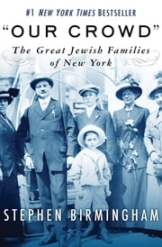 """Our Crowd"" - The Great Jewish Families of New York ebook by Stephen Birmingham"