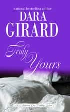 Truly Yours ebook by Dara Girard
