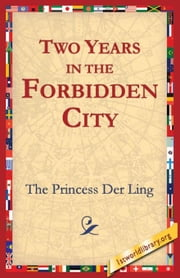 Two Years in the Forbidden City ebook by Der Ling, The Princess