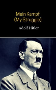 Mein Kampf (My Struggle) ebook by H. Adolf