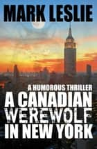 A Canadian Werewolf in New York ebook by Mark Leslie