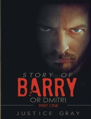 Story of Barry or Dmitri ebook by Justice Gray