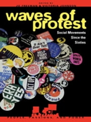 Waves of Protest - Social Movements Since the Sixties ebook by Jo Freeman,Victoria Johnson,David G. Bromley,Diana Gay Cutchin,Luther P. Gerlach,John C. Green,Abigail Halcli,Eric L. Hirsch,James M. Jasper,J Craig Jenkins,Roberta Ann Johnson,Doug McAdam,David S. Meyer,Frederick D. Miller,Suzanne Staggenborg,Emily Stoper,Verta Taylor,Nancy E. Whittier